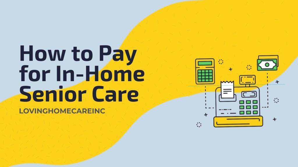 How to Pay for In-Home Senior Care