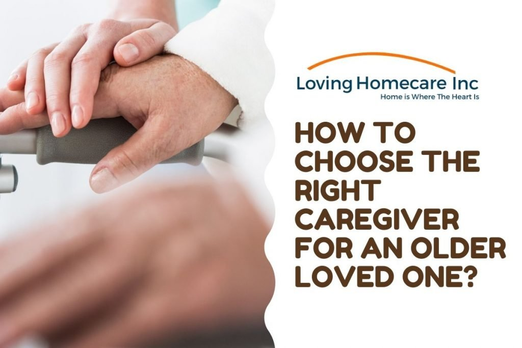 How To Choose The Right Caregiver For An Older Loved One?