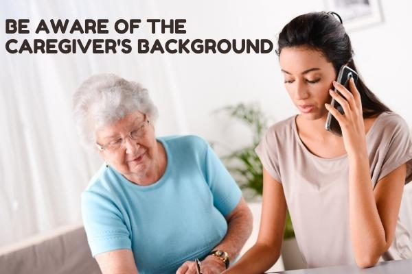 Be aware of the caregiver's background